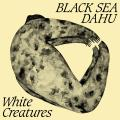 Black Sea Dahu — White Creatures (2018)