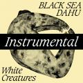 Black Sea Dahu — White Creatures Instrumental (2020)